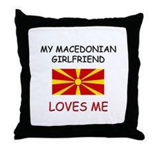 My Macedonian Girlfriend Loves Me Throw Pillow