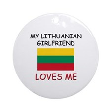 My Lithuanian Girlfriend Loves Me Ornament (Round)