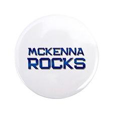 """mckenna rocks 3.5"""" Button"""