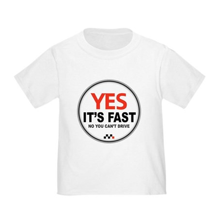 Yes It's Fast Toddler T-Shirt