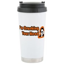 I'm Crushing Your Head Travel Mug