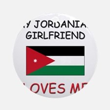 My Jordanian Girlfriend Loves Me Ornament (Round)