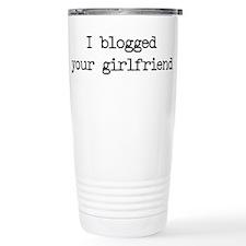 I blogged your girlfriend Travel Mug