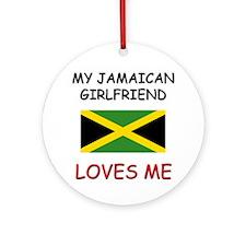My Jamaican Girlfriend Loves Me Ornament (Round)