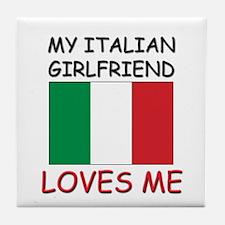 My Italian Girlfriend Loves Me Tile Coaster