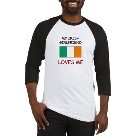 My Irish Girlfriend Loves Me Baseball Jersey
