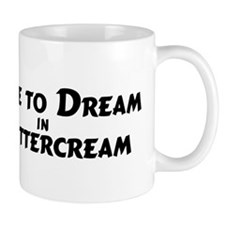 Dream in Buttercream Mug