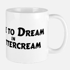 Dream in Buttercream Mug