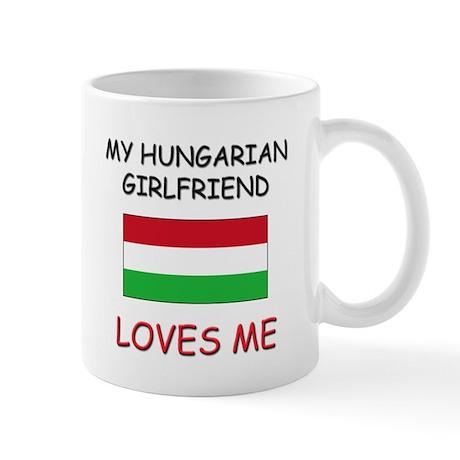 My Hungarian Girlfriend Loves Me Mug