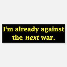 I'm already against the next Bumper Bumper Sticker
