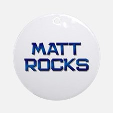 matt rocks Ornament (Round)