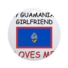 My Guamanian Girlfriend Loves Me Ornament (Round)