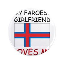 "My Faroese Girlfriend Loves Me 3.5"" Button"