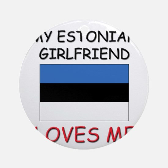 My Estonian Girlfriend Loves Me Ornament (Round)