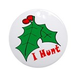 I Hunt Holiday Gifts Ornament (Round)