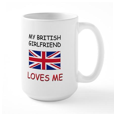 My British Girlfriend Loves Me Large Mug