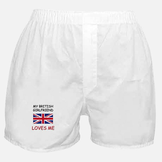 My British Girlfriend Loves Me Boxer Shorts