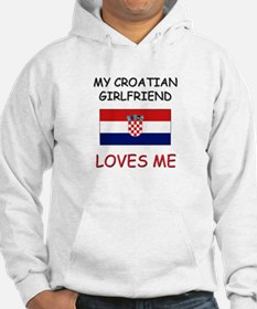 My Croatian Girlfriend Loves Me Hoodie Sweatshirt