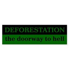 Deforestation, The Doorway To Hell - Bumper Sticke