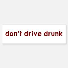 Don't Drive Drunk - Bumper Bumper Bumper Sticker