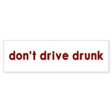 Don't Drive Drunk - Bumper Bumper Sticker
