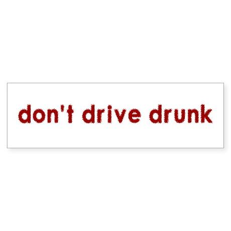 Don't Drive Drunk - Bumper Sticker