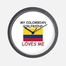 My Colombian Girlfriend Loves Me Wall Clock