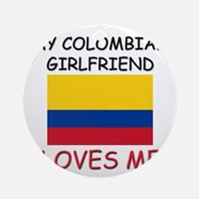 My Colombian Girlfriend Loves Me Ornament (Round)