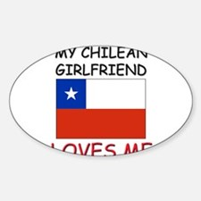 My Chilean Girlfriend Loves Me Oval Decal