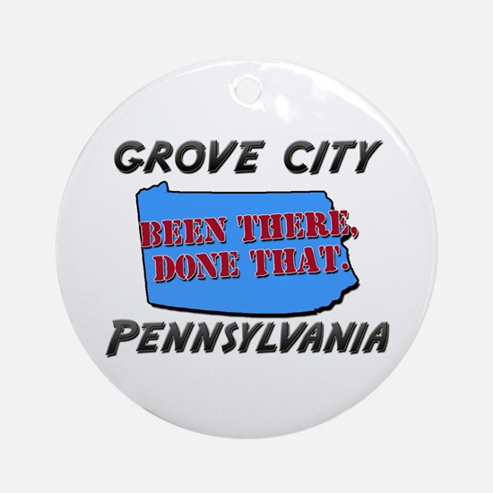 grove city pennsylvania - been there, done that Or