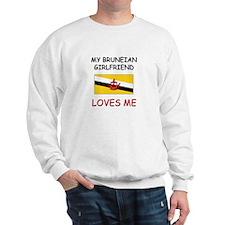 My Bruneian Girlfriend Loves Me Sweatshirt