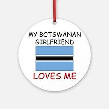 My Botswanan Girlfriend Loves Me Ornament (Round)
