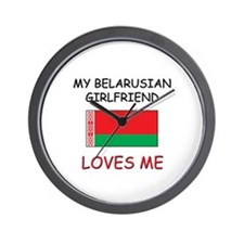 My Belarusian Girlfriend Loves Me Wall Clock