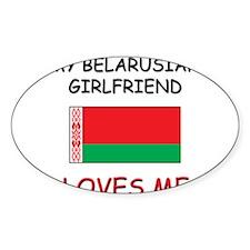 My Belarusian Girlfriend Loves Me Oval Decal