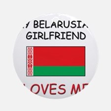 My Belarusian Girlfriend Loves Me Ornament (Round)