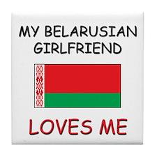 My Belarusian Girlfriend Loves Me Tile Coaster