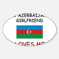 My Azerbaijani Girlfriend Loves Me Oval Decal