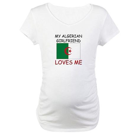 My Algerian Girlfriend Loves Me Maternity T-Shirt
