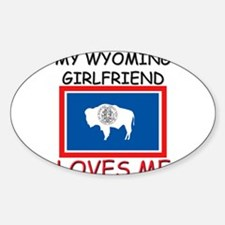 My Wyoming Girlfriend Loves Me Oval Decal