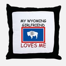 My Wyoming Girlfriend Loves Me Throw Pillow