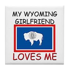 My Wyoming Girlfriend Loves Me Tile Coaster
