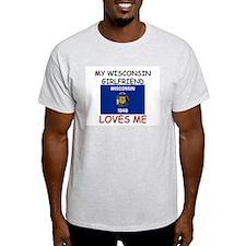 My Wisconsin Girlfriend Loves Me T-Shirt