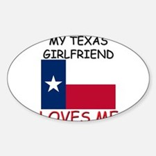 My Texas Girlfriend Loves Me Oval Decal