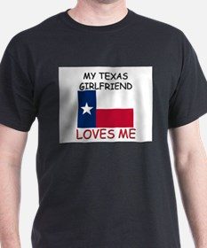 My Texas Girlfriend Loves Me T-Shirt