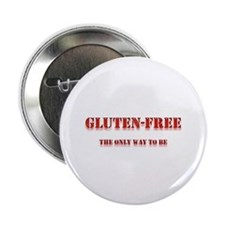 "GLUTEN-FREE THE ONLY WAY TO B 2.25"" Button (1"