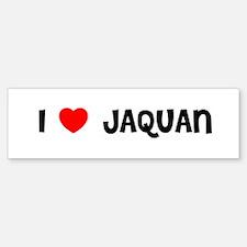 I LOVE JAQUAN Bumper Bumper Bumper Sticker