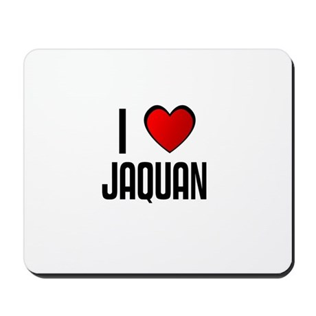 I LOVE JAQUAN Mousepad