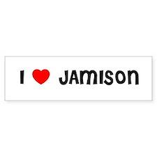 I LOVE JAMISON Bumper Bumper Sticker