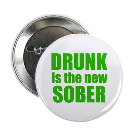 "Drunk Is The New Sober 2.25"" Button (10 pack)"