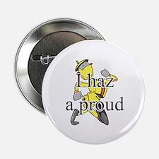 """I Haz A Proud 2.25"""" Button (10 pack)"""